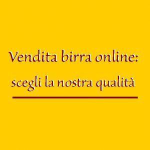 Vendita Birra online: scegli la nostra qualità